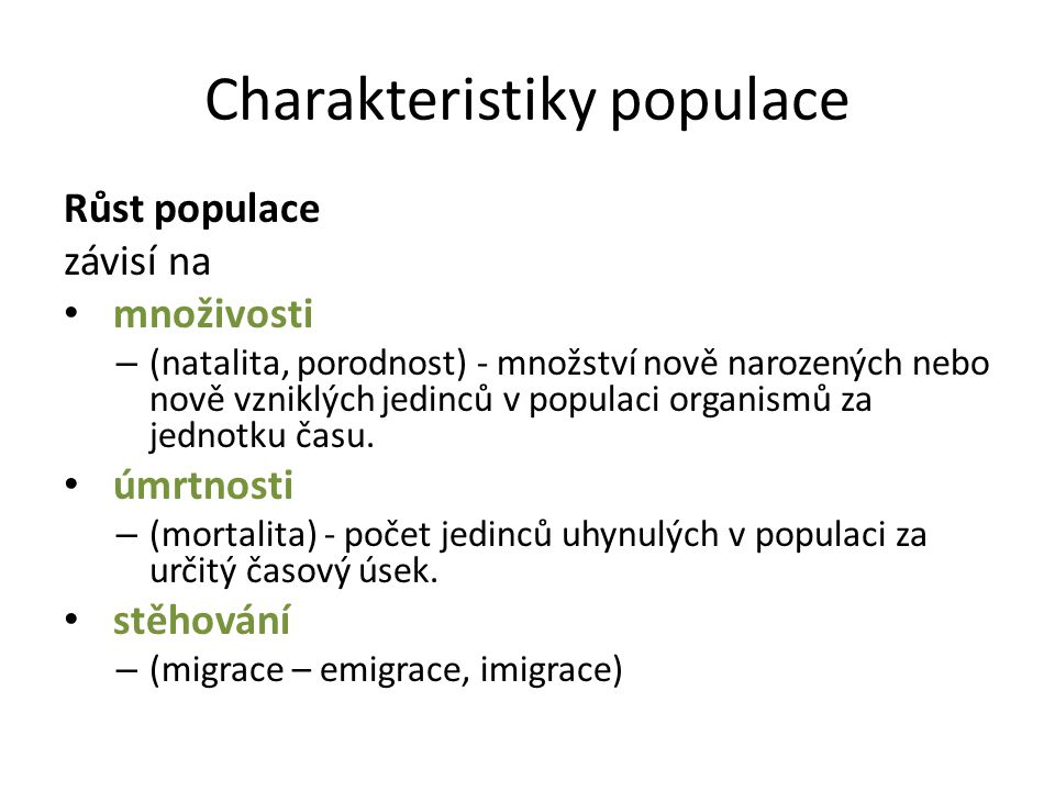 Charakteristiky populace Růst populace závisí na množivosti – (natalita, porodnost) - množství nově narozených nebo nově vzniklých jedinců v populaci organismů za jednotku času.