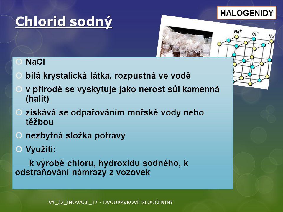 Chlorid sodný  NaCl  bílá krystalická látka, rozpustná ve vodě  v přírodě se vyskytuje jako nerost sůl kamenná (halit)  získává se odpařováním moř