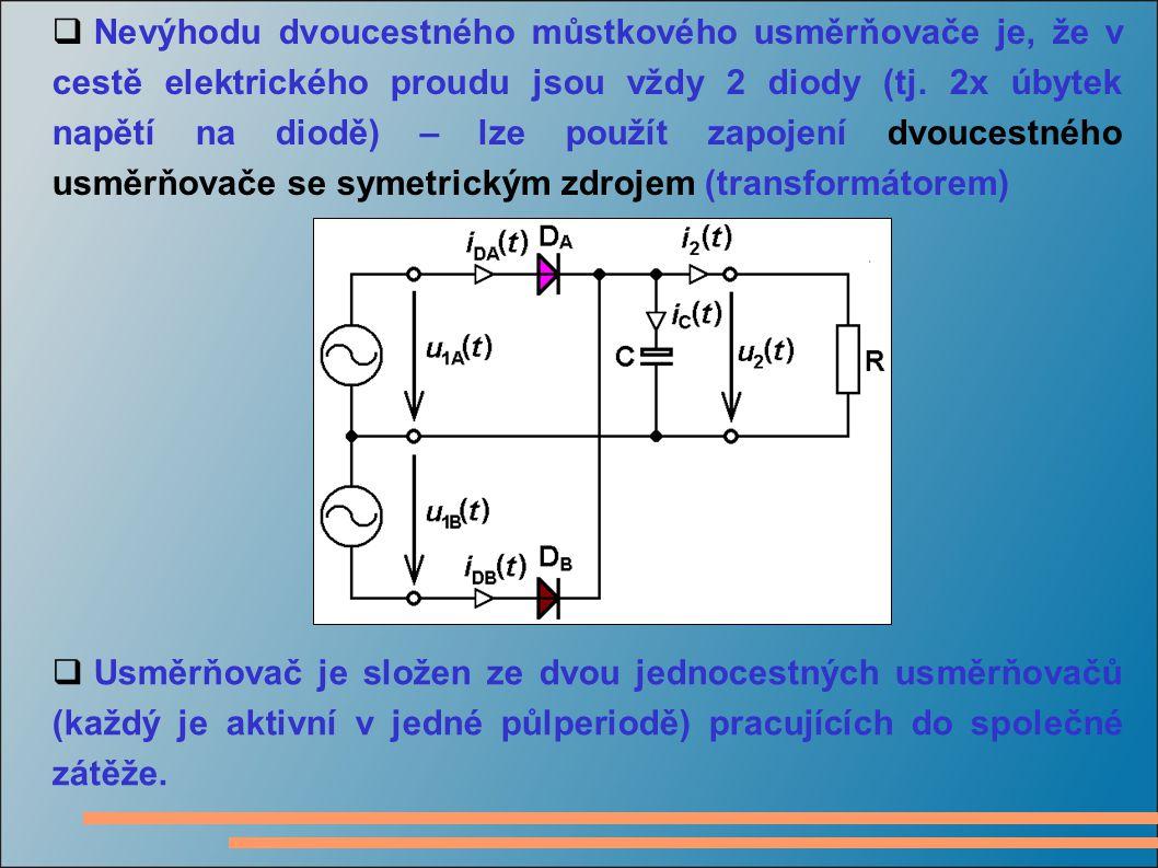  Nevýhodu dvoucestného můstkového usměrňovače je, že v cestě elektrického proudu jsou vždy 2 diody (tj. 2x úbytek napětí na diodě) – lze použít zapoj