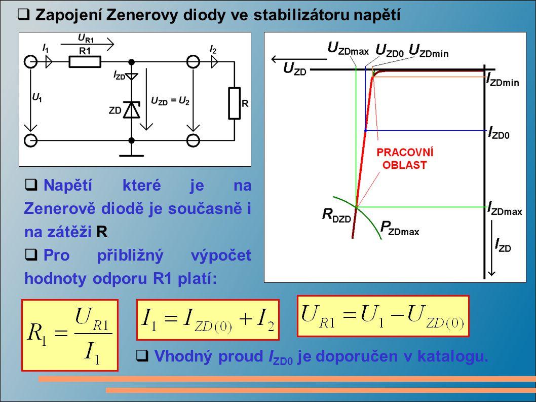 Zapojení Zenerovy diody ve stabilizátoru napětí  Napětí které je na Zenerově diodě je současně i na zátěži R  Pro přibližný výpočet hodnoty odporu