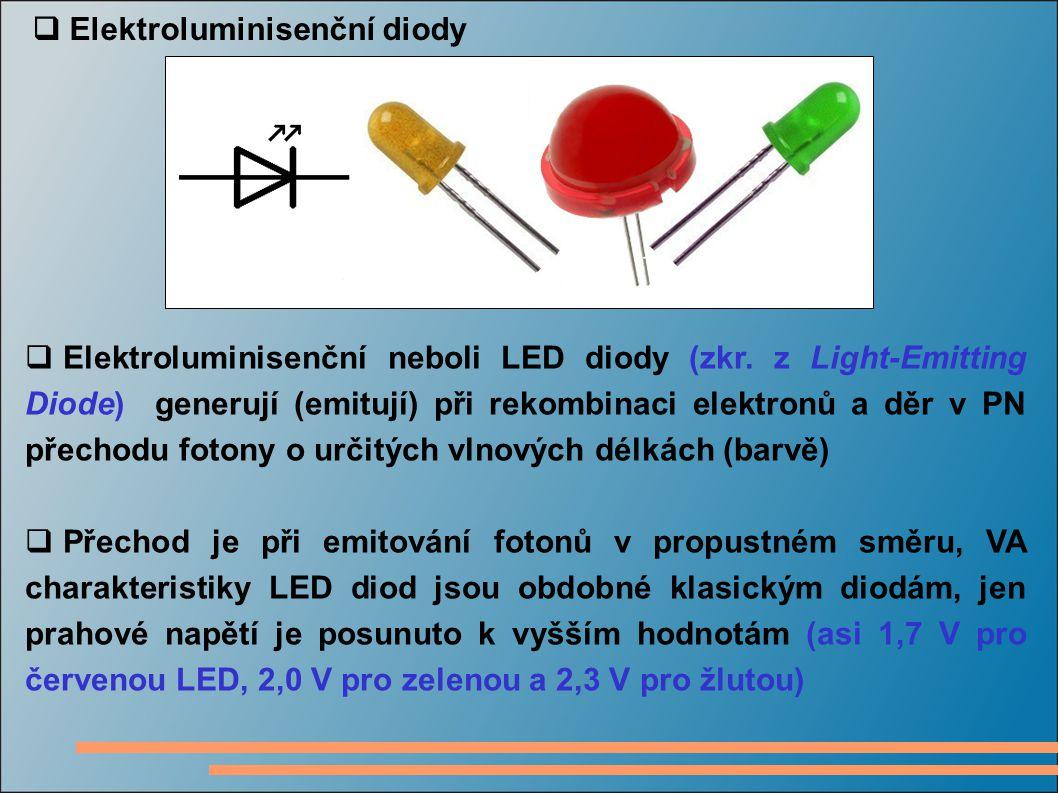  Elektroluminisenční diody  Elektroluminisenční neboli LED diody (zkr. z Light-Emitting Diode) generují (emitují) při rekombinaci elektronů a děr v