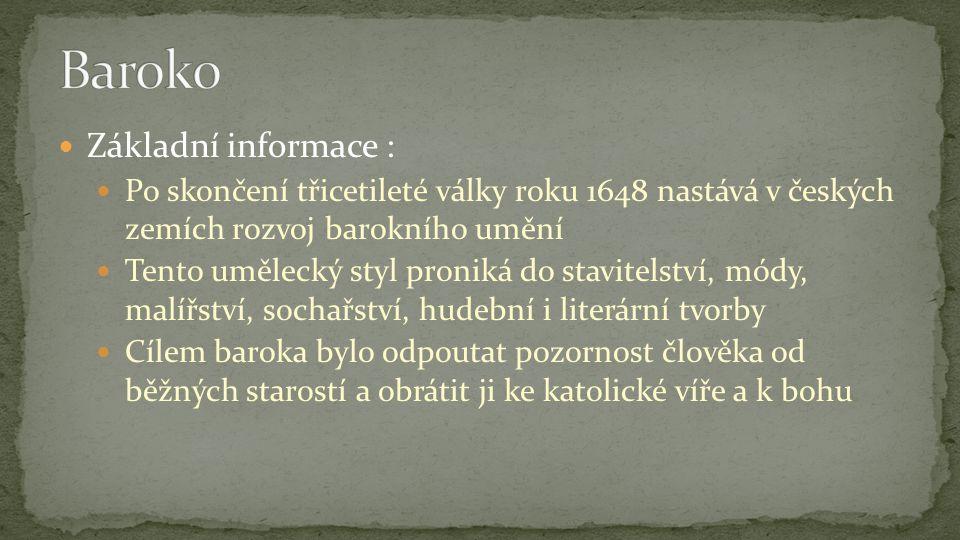 Základní informace : Po skončení třicetileté války roku 1648 nastává v českých zemích rozvoj barokního umění Tento umělecký styl proniká do stavitelst