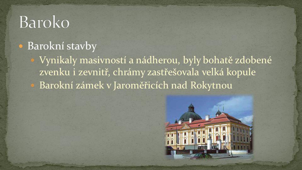 Barokní stavby Vynikaly masivností a nádherou, byly bohatě zdobené zvenku i zevnitř, chrámy zastřešovala velká kopule Barokní zámek v Jaroměřicích nad Rokytnou