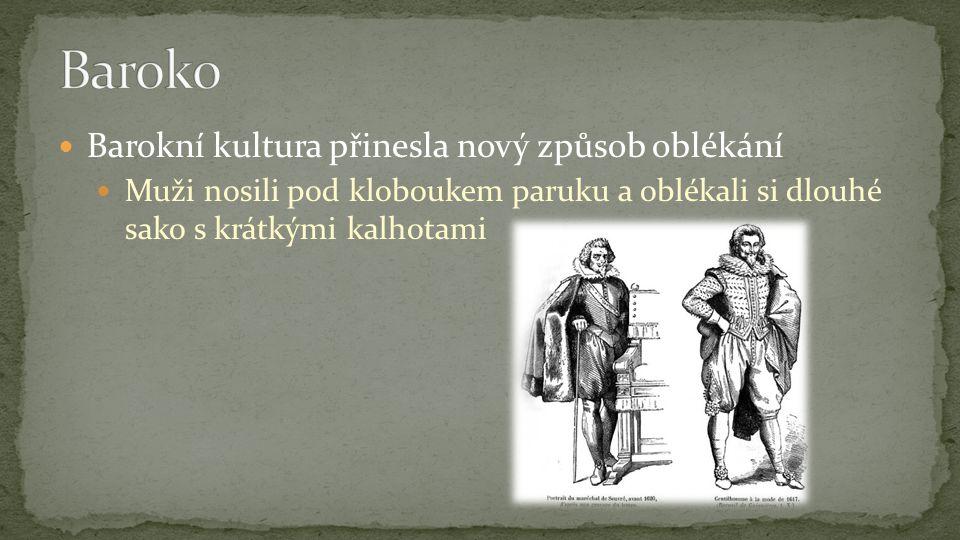 Barokní kultura přinesla nový způsob oblékání Muži nosili pod kloboukem paruku a oblékali si dlouhé sako s krátkými kalhotami
