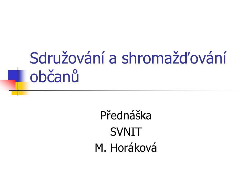 Sdružování a shromažďování občanů Přednáška SVNIT M. Horáková