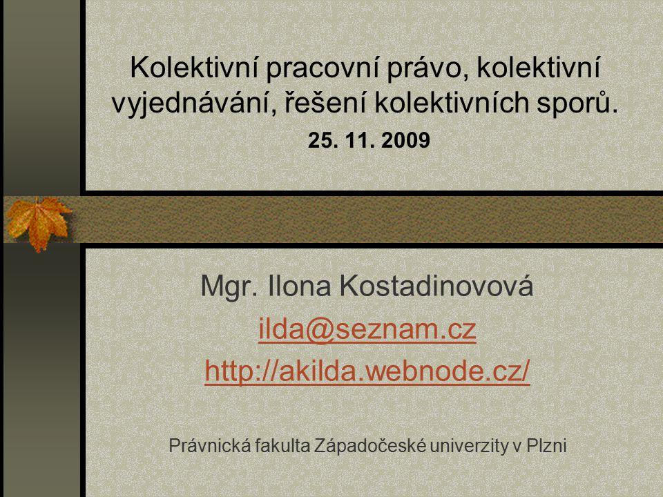 Kolektivní pracovní právo, kolektivní vyjednávání, řešení kolektivních sporů. 25. 11. 2009 Mgr. Ilona Kostadinovová ilda@seznam.cz http://akilda.webno
