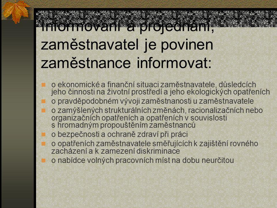 Informování a projednání, zaměstnavatel je povinen zaměstnance informovat: o ekonomické a finanční situaci zaměstnavatele, důsledcích jeho činnosti na