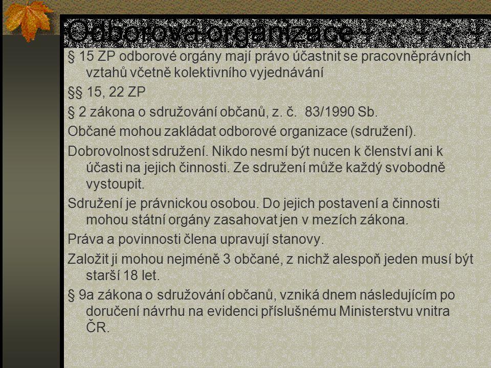 Odborová organizace § 15 ZP odborové orgány mají právo účastnit se pracovněprávních vztahů včetně kolektivního vyjednávání §§ 15, 22 ZP § 2 zákona o s