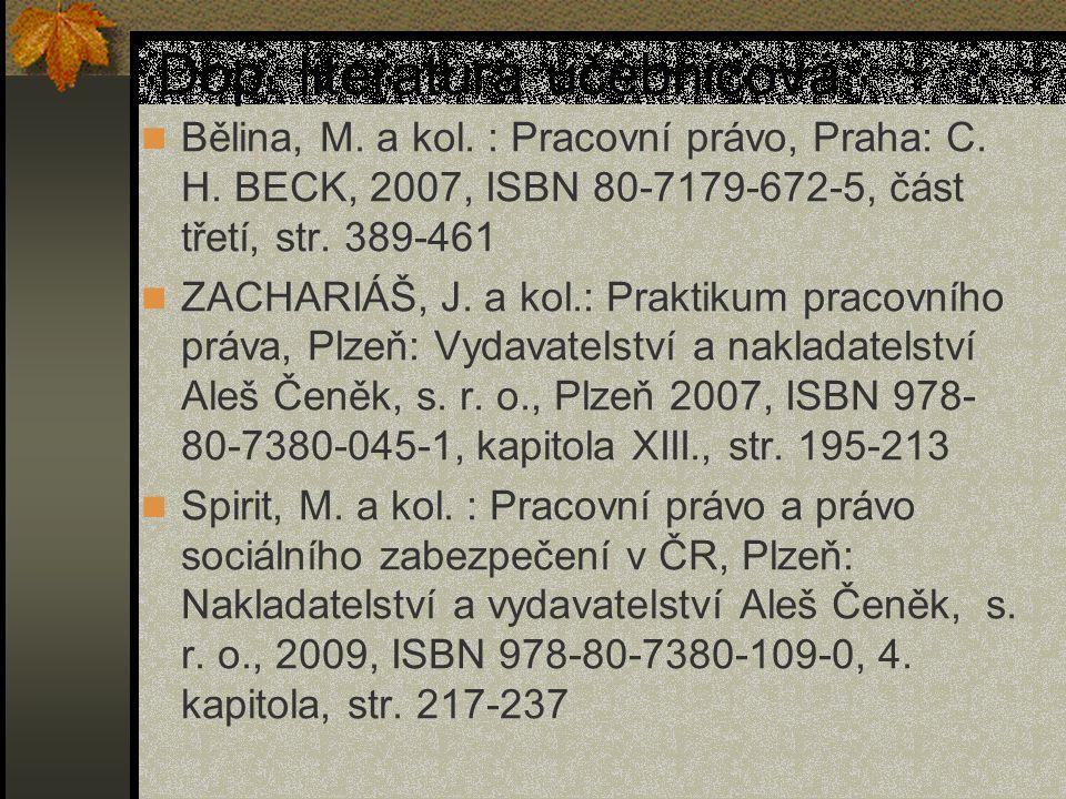 Dop. literatura učebnicová: Bělina, M. a kol. : Pracovní právo, Praha: C. H. BECK, 2007, ISBN 80-7179-672-5, část třetí, str. 389-461 ZACHARIÁŠ, J. a