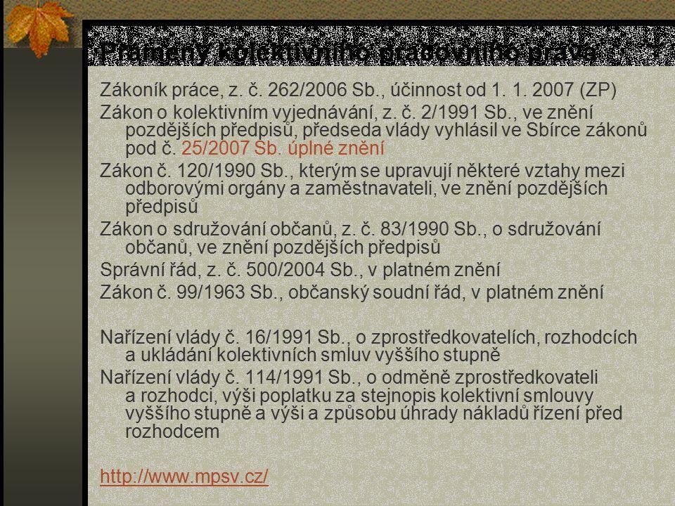 Prameny kolektivního pracovního práva Zákoník práce, z. č. 262/2006 Sb., účinnost od 1. 1. 2007 (ZP) Zákon o kolektivním vyjednávání, z. č. 2/1991 Sb.