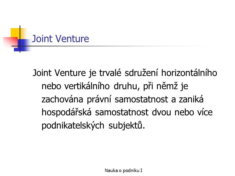 Nauka o podniku I Joint Venture Joint Venture je trvalé sdružení horizontálního nebo vertikálního druhu, při němž je zachována právní samostatnost a zaniká hospodářská samostatnost dvou nebo více podnikatelských subjektů.
