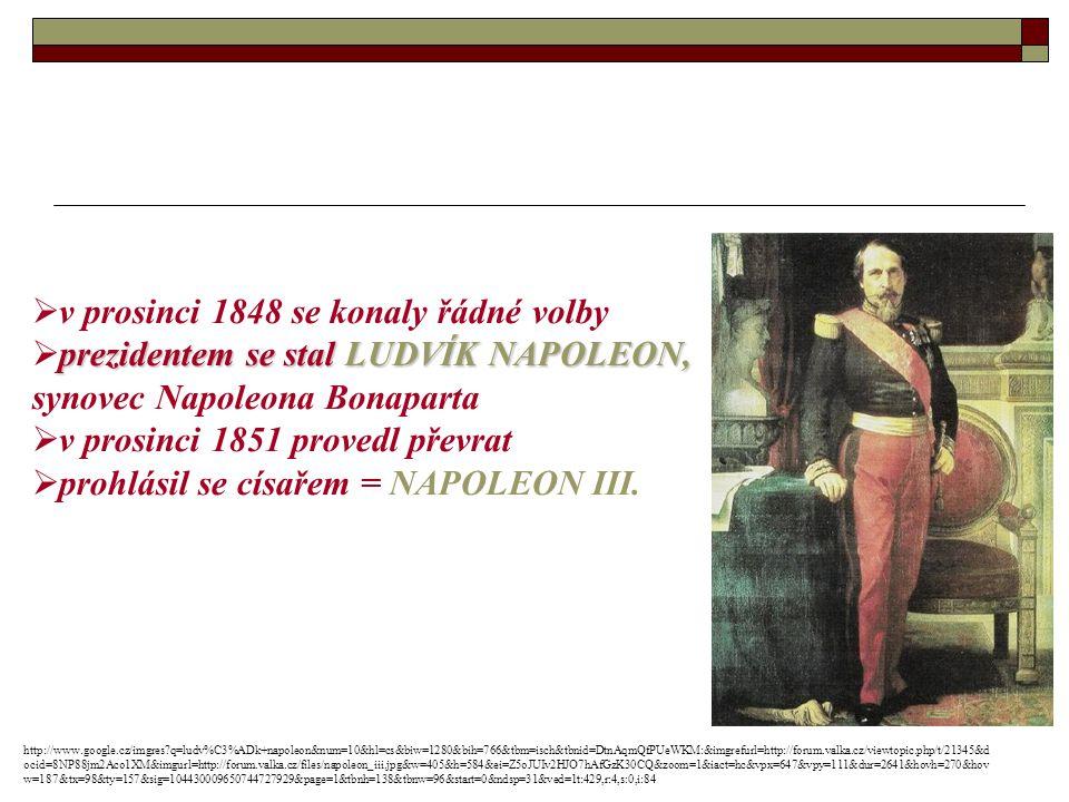  v prosinci 1848 se konaly řádné volby prezidentem se stal LUDVÍK NAPOLEON,  prezidentem se stal LUDVÍK NAPOLEON, synovec Napoleona Bonaparta  v prosinci 1851 provedl převrat  prohlásil se císařem = NAPOLEON III.