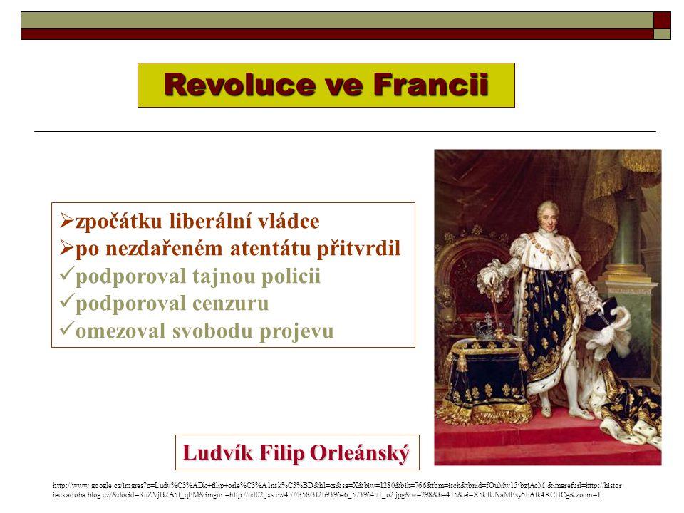 Revoluce ve Francii Ludvík Filip Orleánský  zpočátku liberální vládce  po nezdařeném atentátu přitvrdil podporoval tajnou policii podporoval cenzuru omezoval svobodu projevu http://www.google.cz/imgres?q=Ludv%C3%ADk+filip+orle%C3%A1nsk%C3%BD&hl=cs&sa=X&biw=1280&bih=766&tbm=isch&tbnid=fOuMw15jbzjAcM:&imgrefurl=http://histor ieckadoba.blog.cz/&docid=RuZVjB2A5f_qFM&imgurl=http://nd02.jxs.cz/437/858/3f2b9396e6_57396471_o2.jpg&w=298&h=415&ei=X5kJUNaMEsy5hAfk4KCHCg&zoom=1