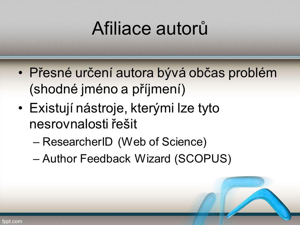 Afiliace autorů Přesné určení autora bývá občas problém (shodné jméno a příjmení) Existují nástroje, kterými lze tyto nesrovnalosti řešit –ResearcherID (Web of Science) –Author Feedback Wizard (SCOPUS)