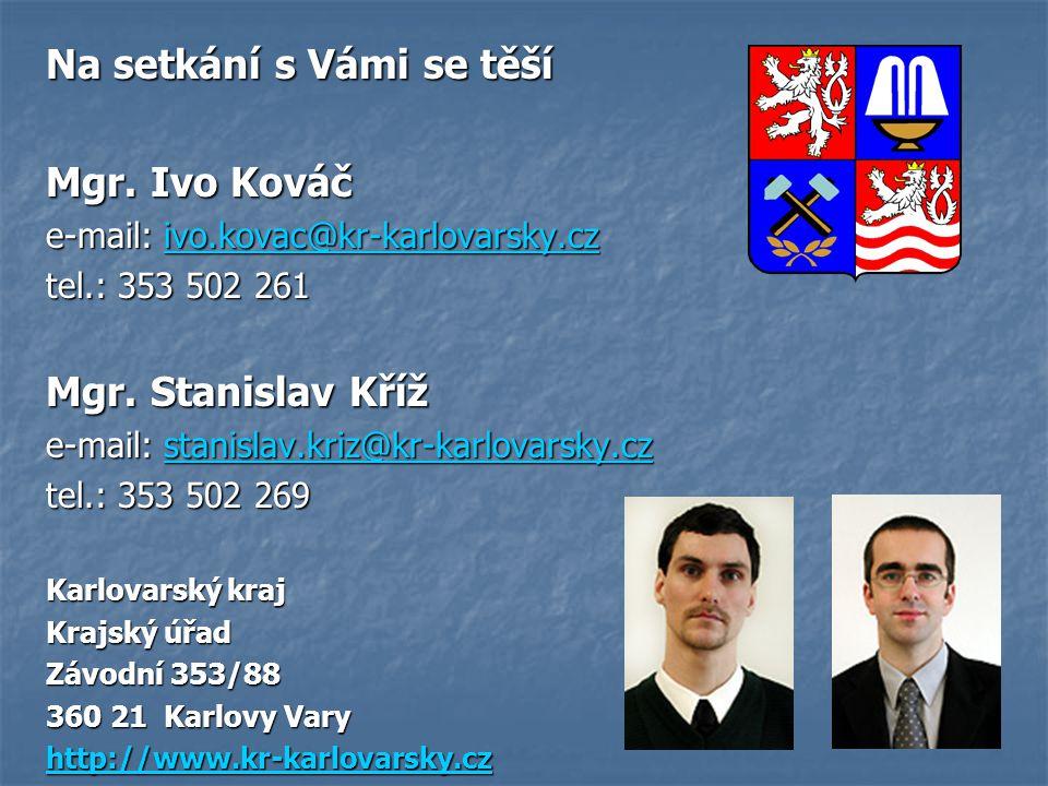 Na setkání s Vámi se těší Mgr. Ivo Kováč e-mail: ivo.kovac@kr-karlovarsky.cz ivo.kovac@kr-karlovarsky.cz tel.: 353 502 261 Mgr. Stanislav Kříž e-mail: