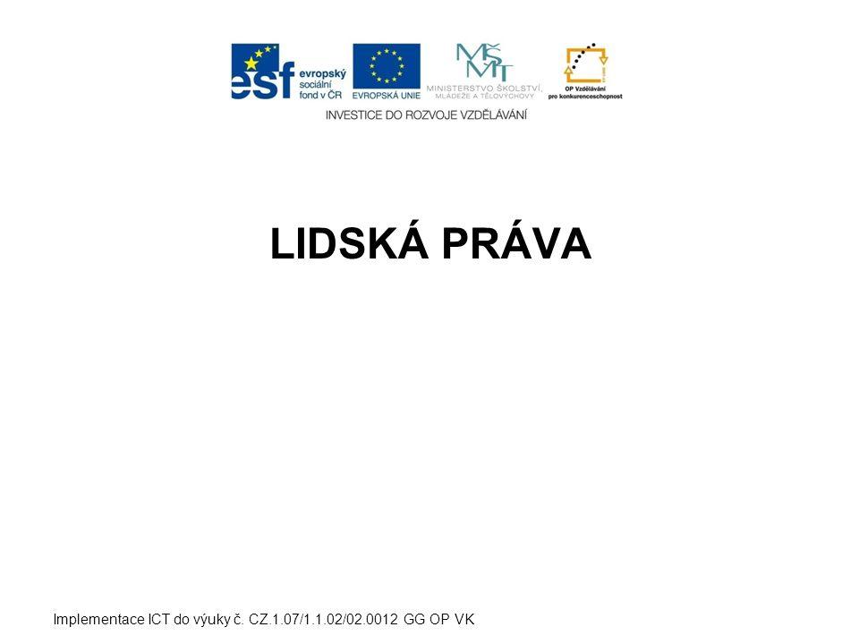 LIDSKÁ PRÁVA Implementace ICT do výuky č. CZ.1.07/1.1.02/02.0012 GG OP VK