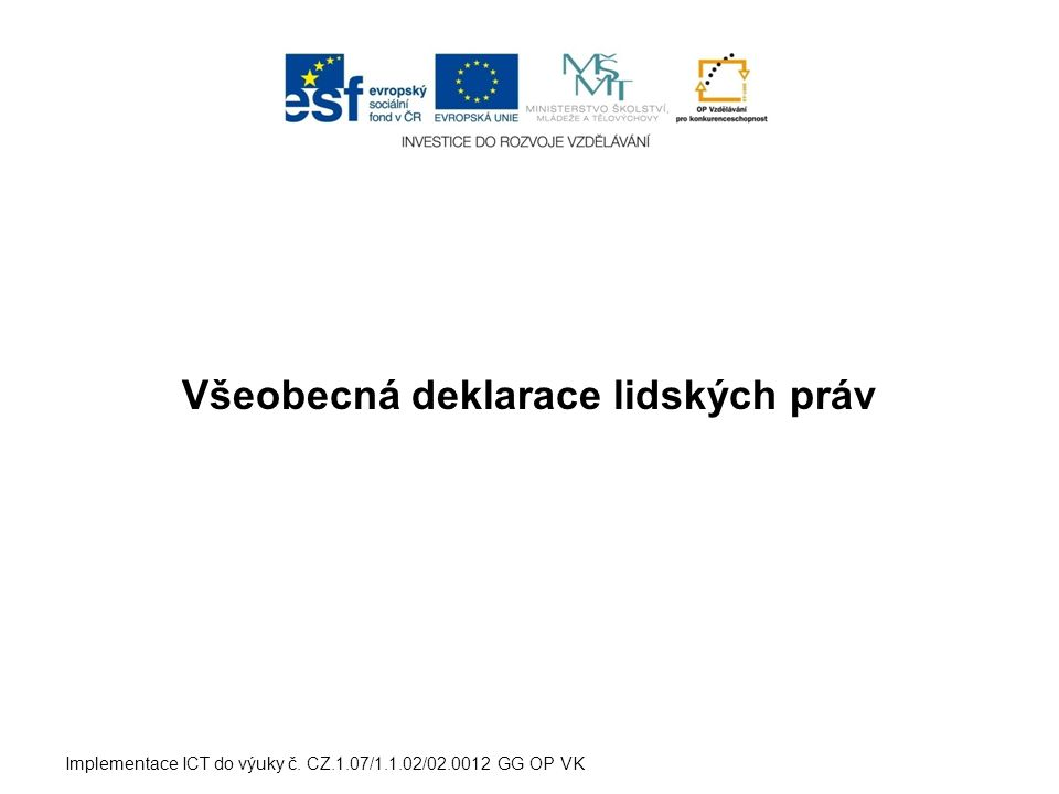 Všeobecná deklarace lidských práv Implementace ICT do výuky č. CZ.1.07/1.1.02/02.0012 GG OP VK