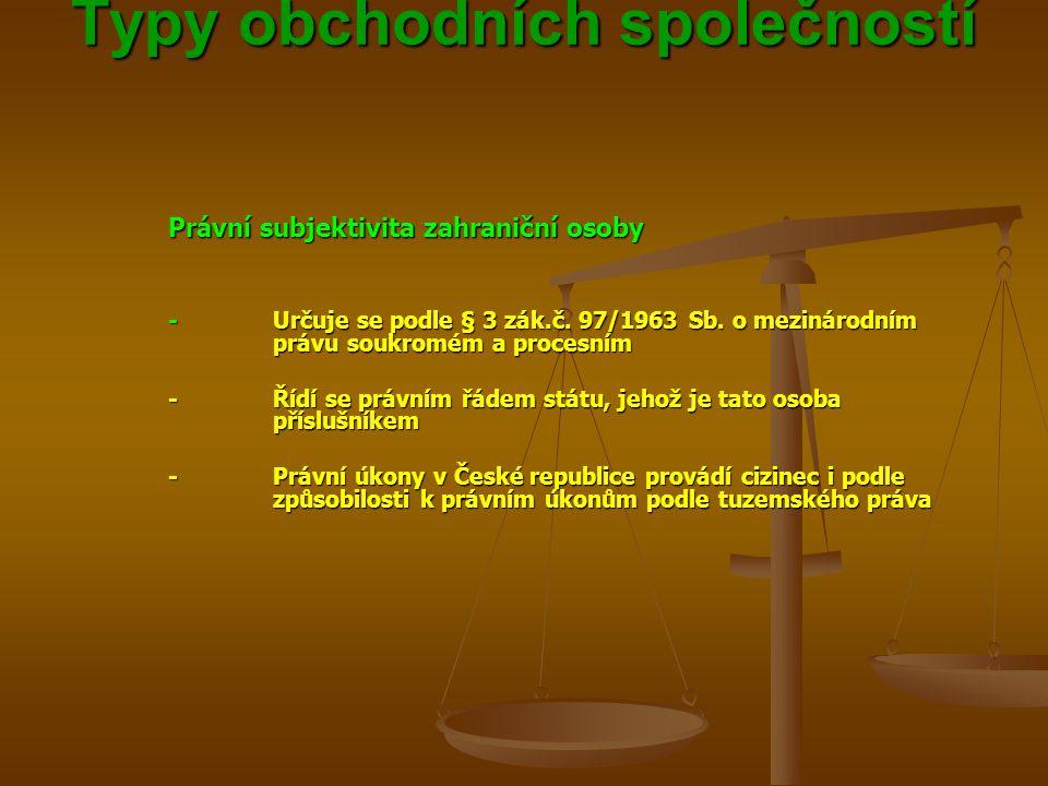 Typy obchodních společností Typy obchodních společností Právní subjektivita zahraniční osoby -Určuje se podle § 3 zák.č.