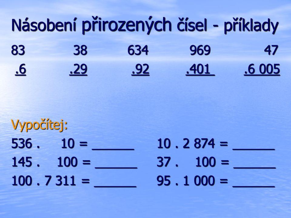 Dělení přirozených čísel - příklady Jednociferným číslem Jednociferným číslem 250 : 5= ____ 604 : 7 = _____ 6 537 : 4 = _____ Dvojciferným číslem Dvojciferným číslem 1 200 : 40 = ____ 375 : 62 = _____ 1 762 : 35=____ Lze dělit nulou.