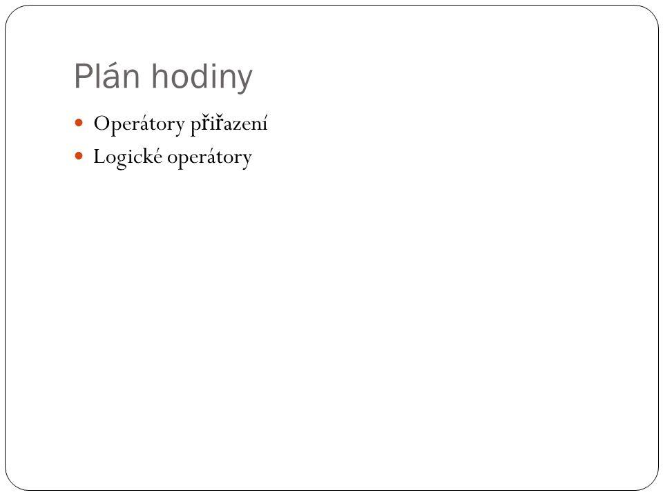 Plán hodiny Operátory p ř i ř azení Logické operátory