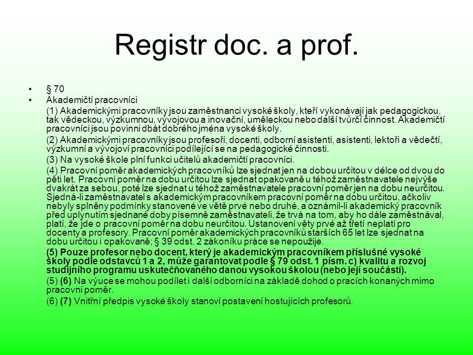 Registr doc. a prof. § 70 Akademičtí pracovníci (1) Akademickými pracovníky jsou zaměstnanci vysoké školy, kteří vykonávají jak pedagogickou, tak věde