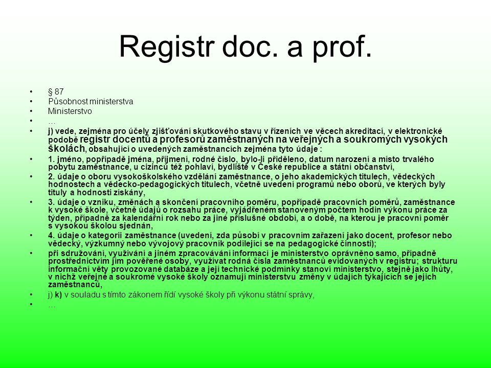 Registr doc. a prof. § 87 Působnost ministerstva Ministerstvo … j) vede, zejména pro účely zjišťování skutkového stavu v řízeních ve věcech akreditací