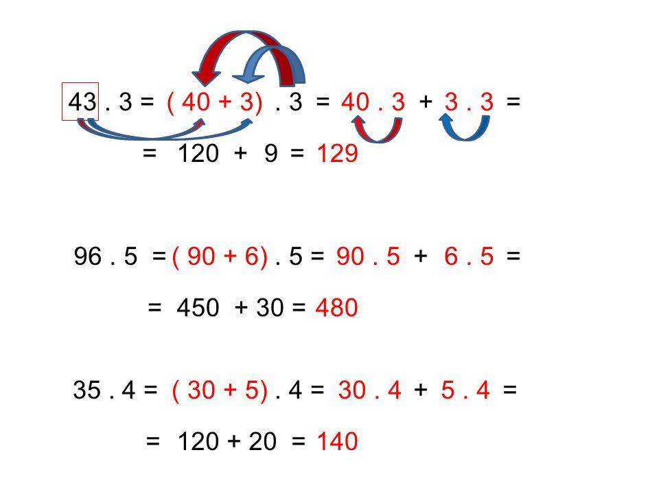 342.2 =(300 + 40 + 2). 2 = 300. 2 + 40. 2 + 2. 2= = 600 + 80 + 4 =684 132.