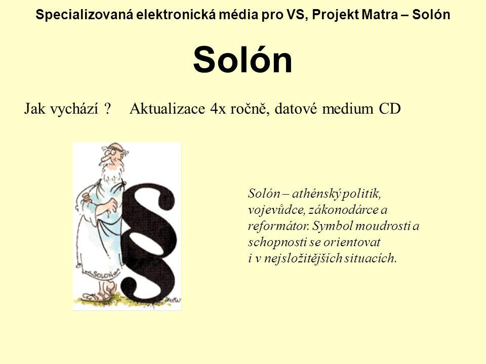Specializovaná elektronická média pro VS, Projekt Matra – Solón Solón Jak vychází ?Aktualizace 4x ročně, datové medium CD Solón – athénský politik, vojevůdce, zákonodárce a reformátor.