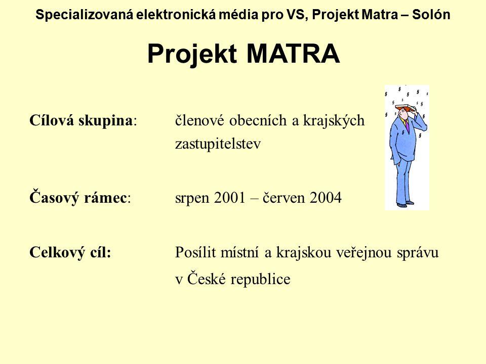 Specializovaná elektronická média pro VS, Projekt Matra – Solón Projekt MATRA Cílová skupina: členové obecních a krajských zastupitelstev Časový rámec: srpen 2001 – červen 2004 Celkový cíl:Posílit místní a krajskou veřejnou správu v České republice