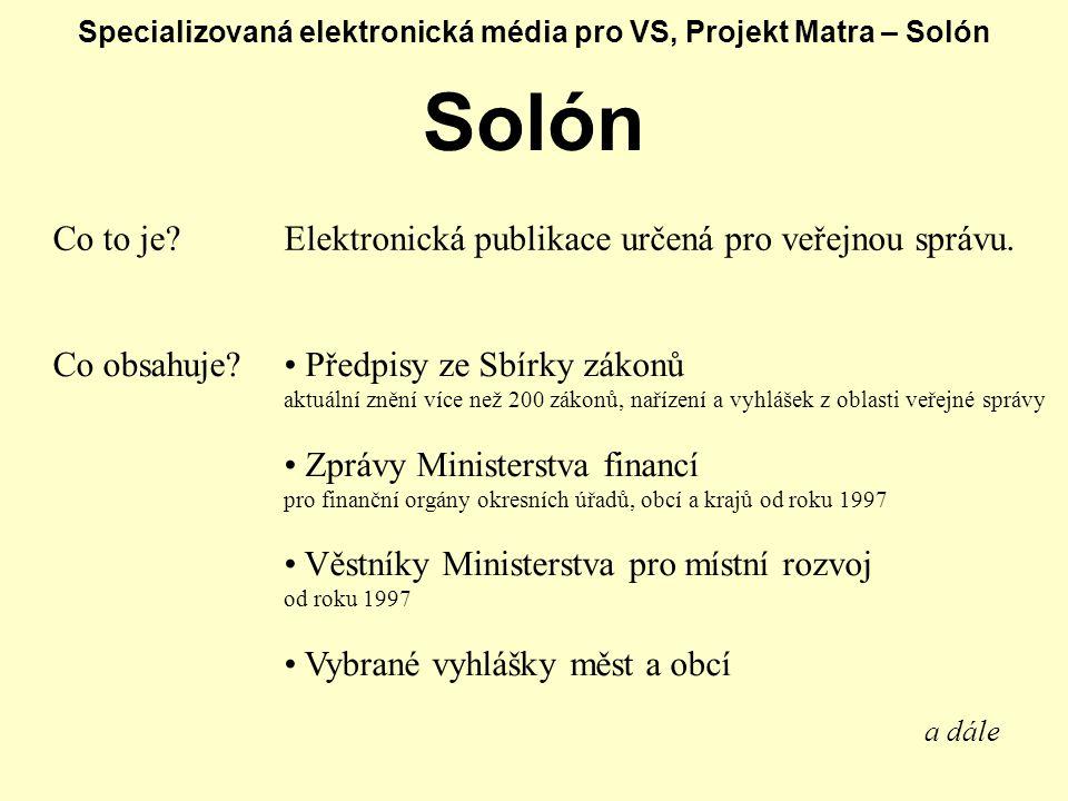 Specializovaná elektronická média pro VS, Projekt Matra – Solón Solón Co to je Elektronická publikace určená pro veřejnou správu.