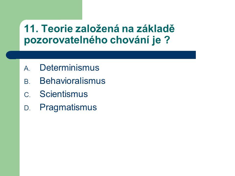11.Teorie založená na základě pozorovatelného chování je .