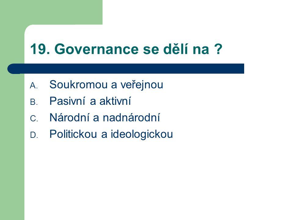 19. Governance se dělí na . A. Soukromou a veřejnou B.
