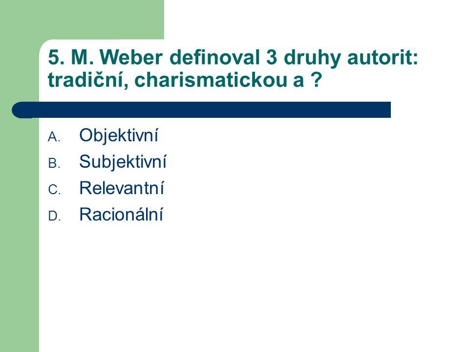 5. M. Weber definoval 3 druhy autorit: tradiční, charismatickou a .