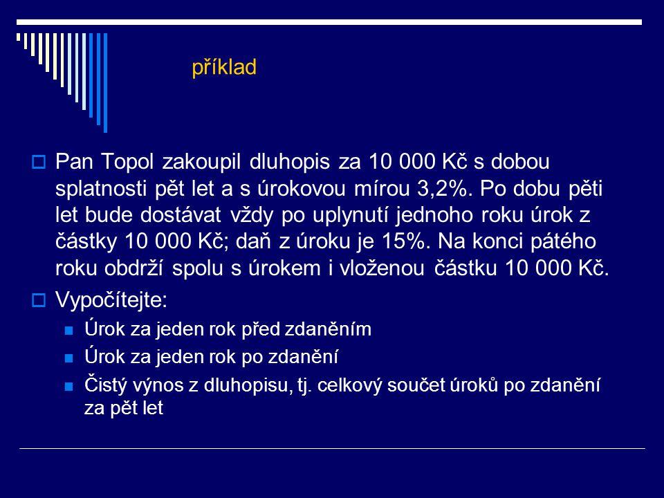  Pan Topol zakoupil dluhopis za 10 000 Kč s dobou splatnosti pět let a s úrokovou mírou 3,2%.