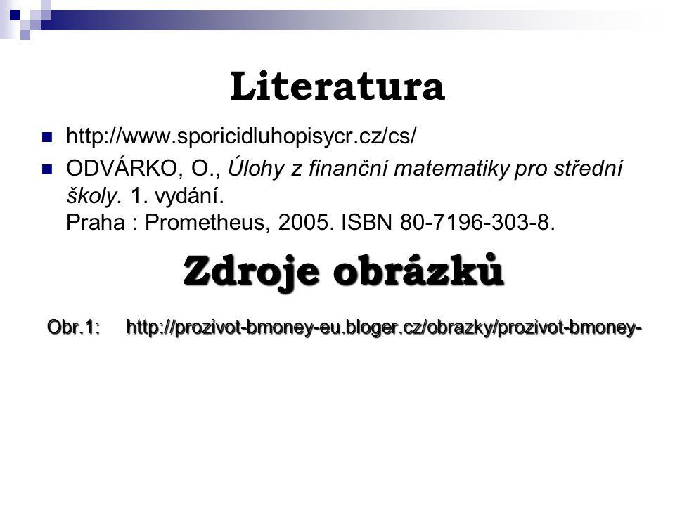 Literatura http://www.sporicidluhopisycr.cz/cs/ ODVÁRKO, O., Úlohy z finanční matematiky pro střední školy.
