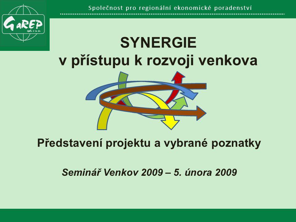 Společnost pro regionální ekonomické poradenství SYNERGIE v přístupu k rozvoji venkova Představení projektu a vybrané poznatky Seminář Venkov 2009 – 5.