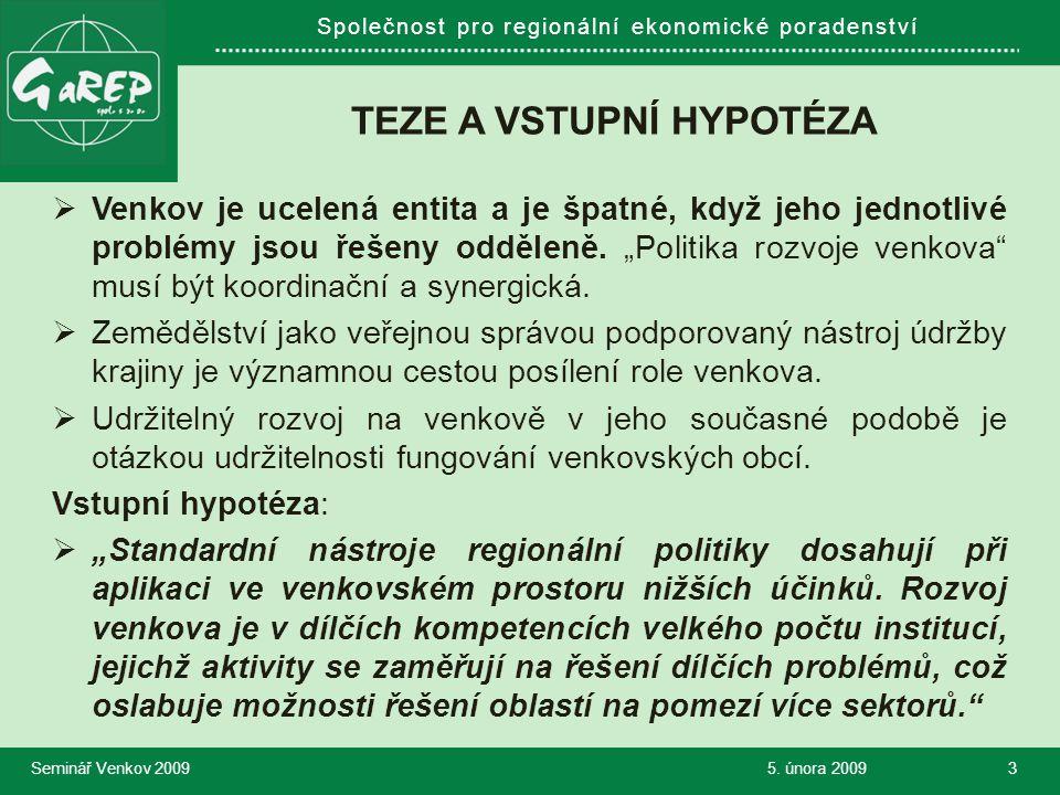 Společnost pro regionální ekonomické poradenství TEZE A VSTUPNÍ HYPOTÉZA  Venkov je ucelená entita a je špatné, když jeho jednotlivé problémy jsou řešeny odděleně.