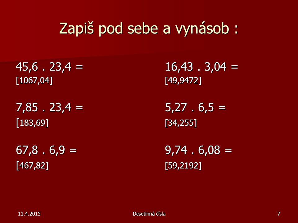 11.4.2015Desetinná čísla8 Použité zdroje: 1.TREJBAL, J., JIROTKOVÁ, D.: Matematika pro 6.
