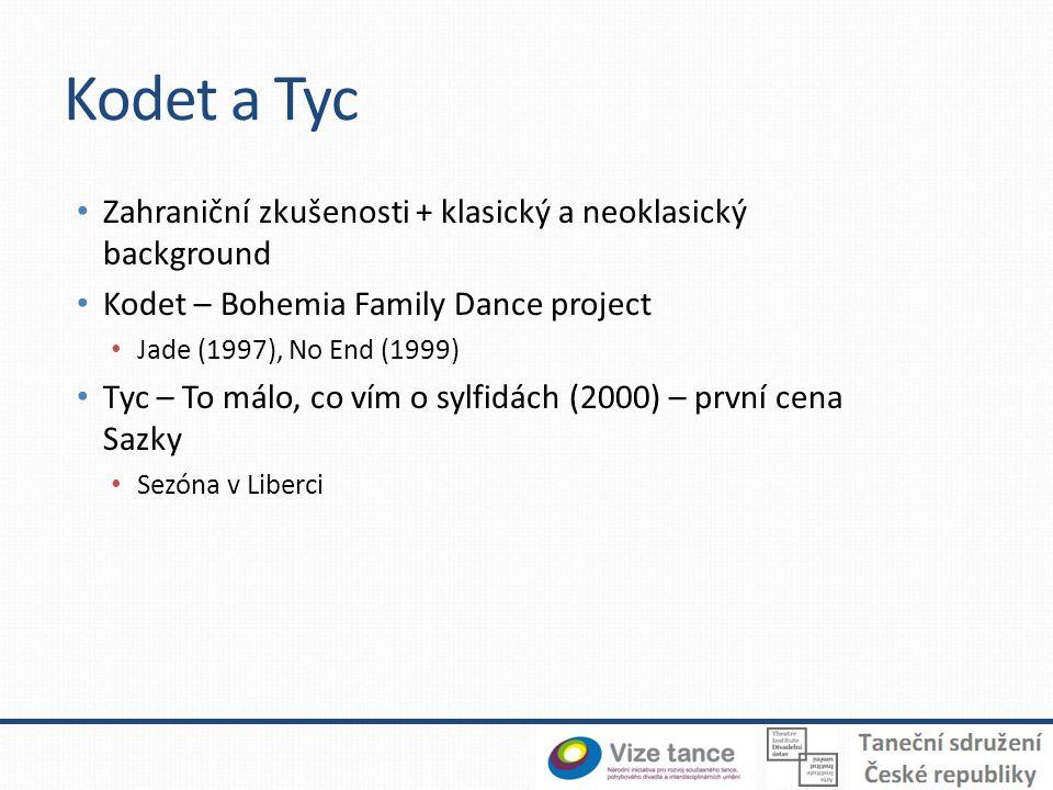 Kodet a Tyc Zahraniční zkušenosti + klasický a neoklasický background Kodet – Bohemia Family Dance project Jade (1997), No End (1999) Tyc – To málo, co vím o sylfidách (2000) – první cena Sazky Sezóna v Liberci