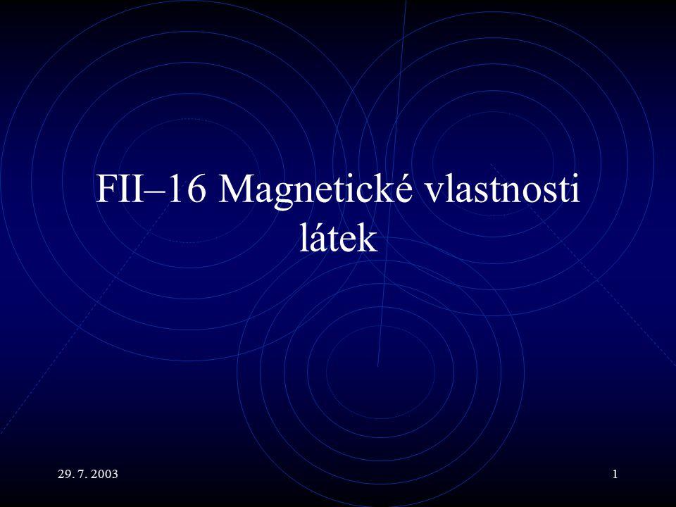 29. 7. 20031 FII–16 Magnetické vlastnosti látek