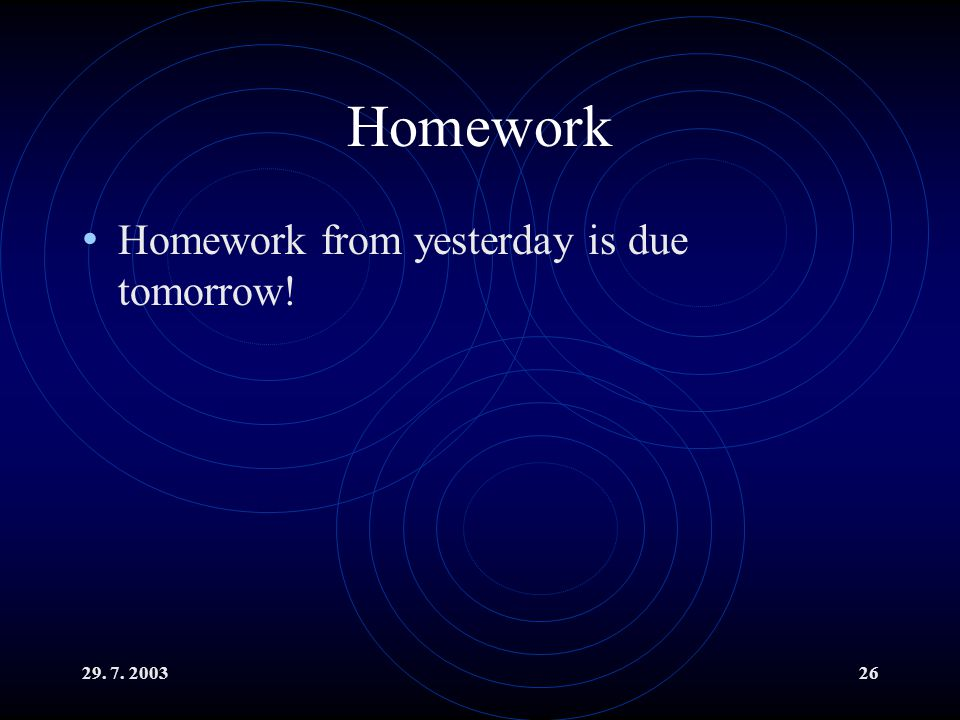 Homework Homework from yesterday is due tomorrow!