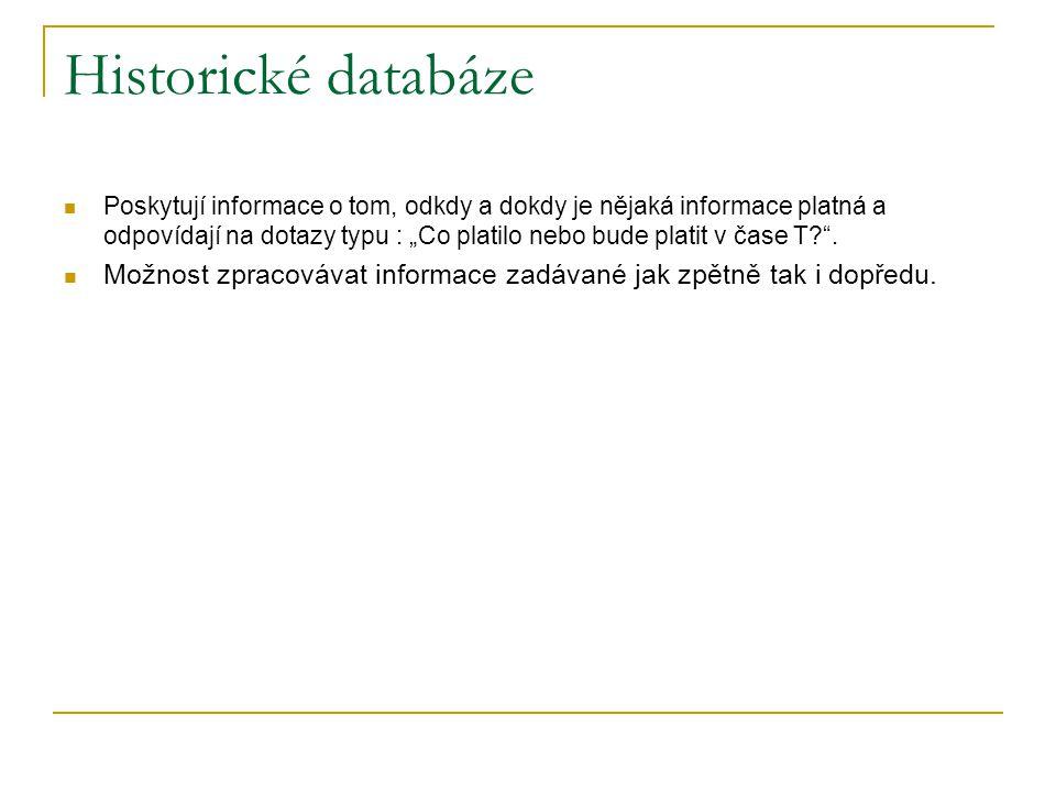 """Historické databáze Poskytují informace o tom, odkdy a dokdy je nějaká informace platná a odpovídají na dotazy typu : """"Co platilo nebo bude platit v č"""