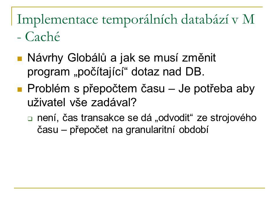"""Implementace temporálních databází v M - Caché Návrhy Globálů a jak se musí změnit program """"počítající"""" dotaz nad DB. Problém s přepočtem času – Je po"""