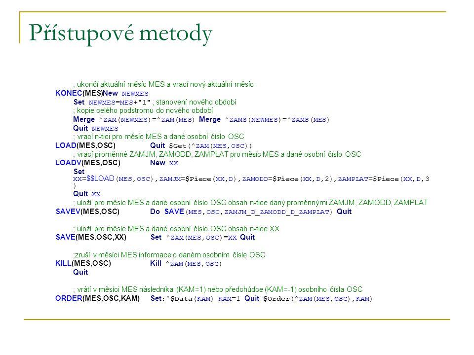 Přístupové metody ; ukončí aktuální měsíc MES a vrací nový aktuální měsíc KONEC(MES)New NEWMES Set NEWMES=MES+