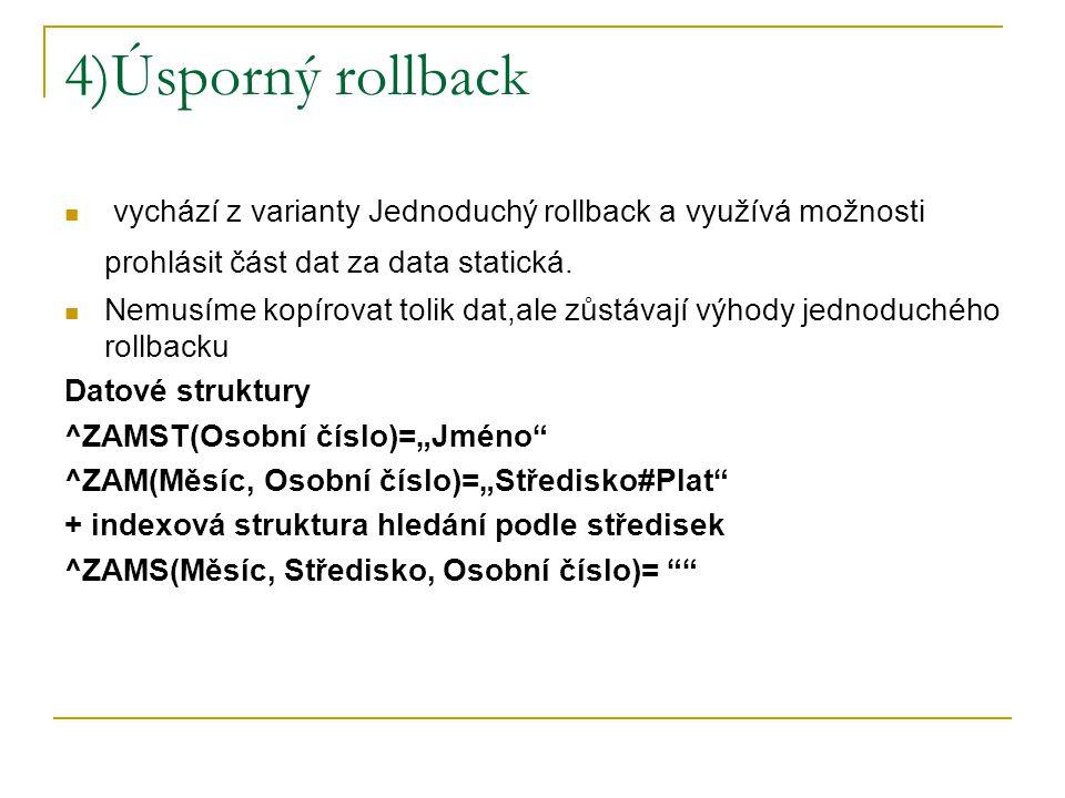 4)Úsporný rollback vychází z varianty Jednoduchý rollback a využívá možnosti prohlásit část dat za data statická. Nemusíme kopírovat tolik dat,ale zůs