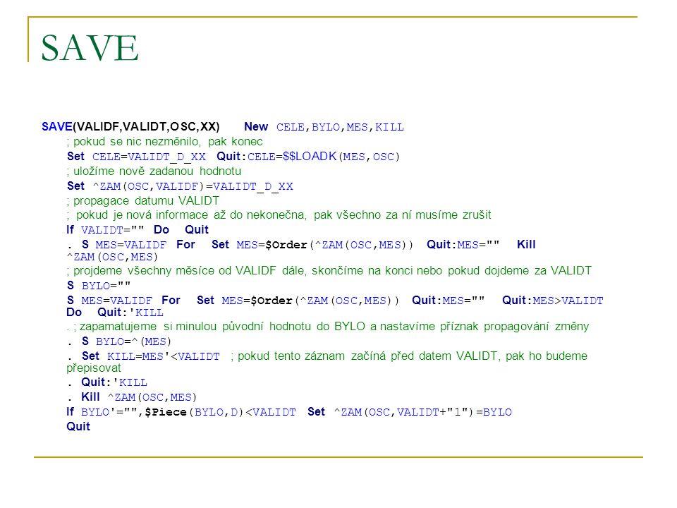 SAVE SAVE(VALIDF,VALIDT,OSC,XX)New CELE,BYLO,MES,KILL ; pokud se nic nezměnilo, pak konec Set CELE=VALIDT_D_XX Quit :CELE= $$LOADK (MES,OSC) ; uložíme