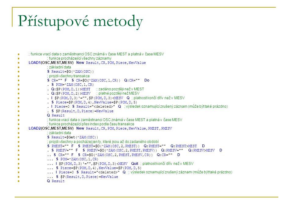 Přístupové metody ; funkce vrací data o zaměstnanci OSC známá v čase MEST a platná v čase MESV ; funkce procházející všechny záznamy LOAD1(OSC,MEST,ME