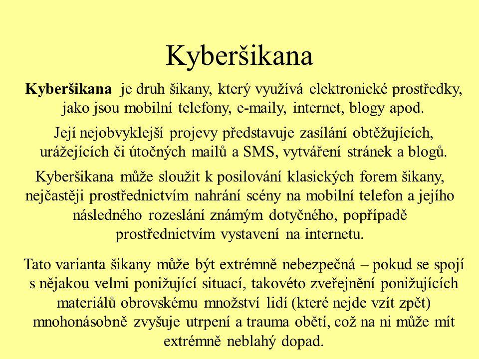 Kyberšikana Kyberšikana je druh šikany, který využívá elektronické prostředky, jako jsou mobilní telefony, e-maily, internet, blogy apod. Její nejobvy