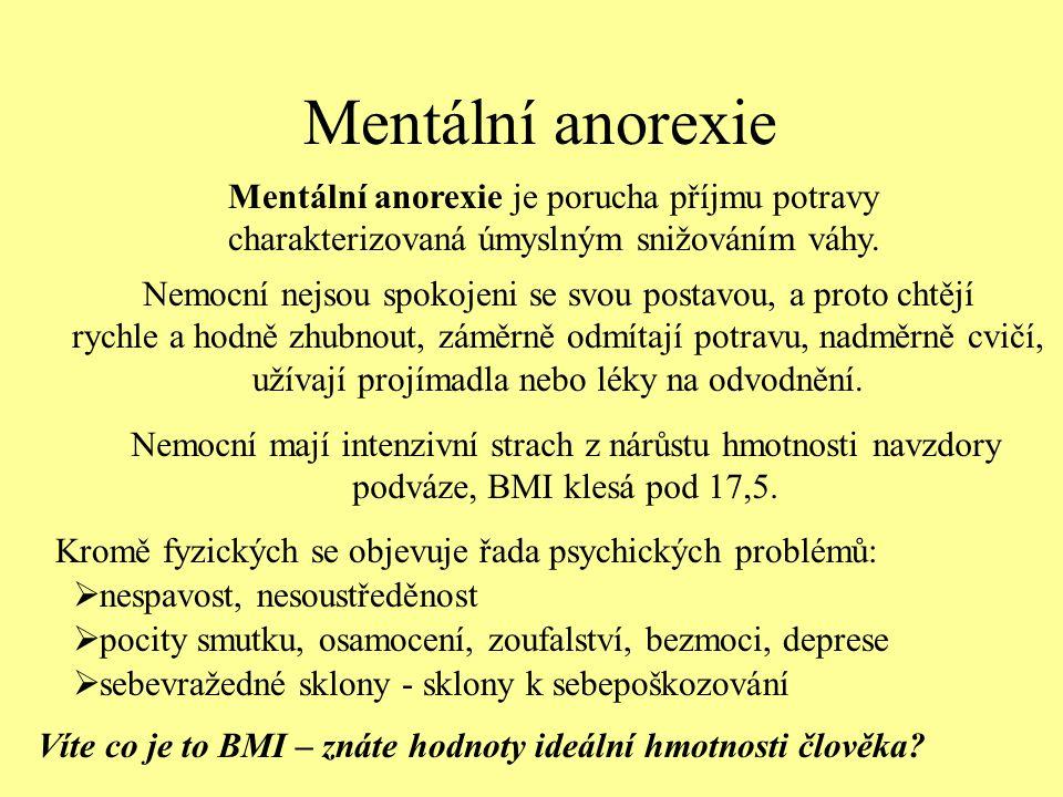 Mentální anorexie Mentální anorexie je porucha příjmu potravy charakterizovaná úmyslným snižováním váhy. Nemocní mají intenzivní strach z nárůstu hmot
