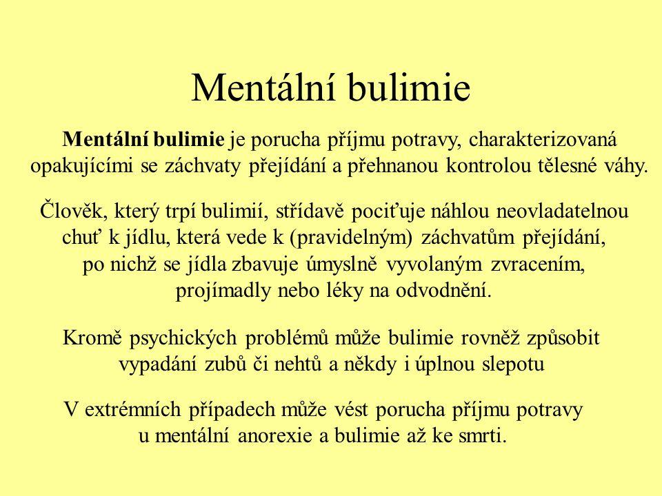 Mentální bulimie Mentální bulimie je porucha příjmu potravy, charakterizovaná opakujícími se záchvaty přejídání a přehnanou kontrolou tělesné váhy. Čl